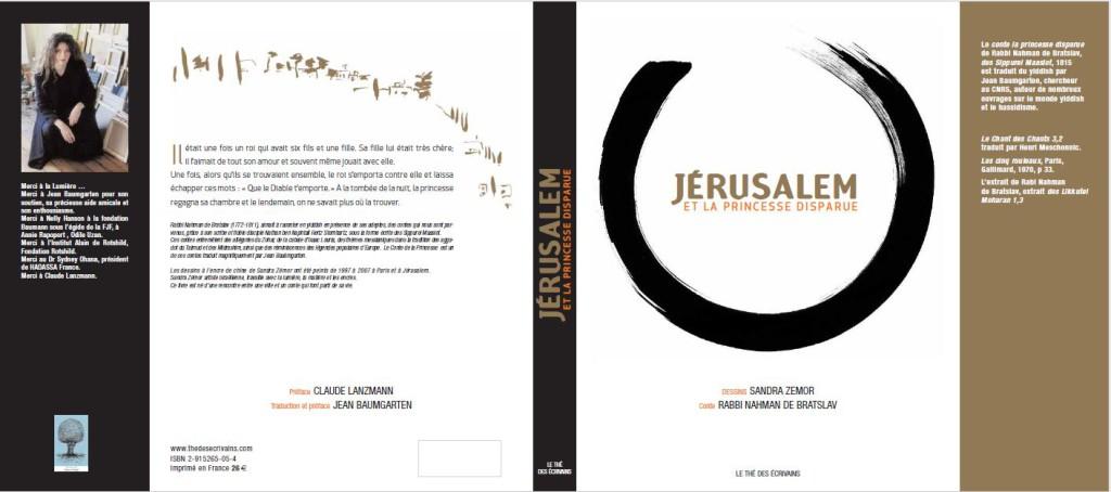 JERUSALEM & THE PRINCESS Rabbi Nahman of Bratslav - Translation : Jean Baumgarten Préfaces : Claude Lanzmann - Graphisme : Marc Prudent . Publié en France , Fev 2008 , (80 p)- Thé des écrivains-- ISBN 2-91526505-4 26€ salon du livre 2008